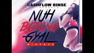 Download CASHFLOW RINSE PRESENTS NUH BORING GYAL MIXTAPE JAN 2016 MP3 song and Music Video