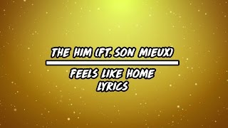 [LYRICS] The Him (ft. Son Meiux) - Feels Like Home