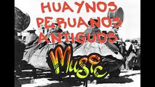 - HUAYNOS ANTIGUOS DE PERUANOS - ANCIENT MUSIC OF ANCIENT PERUVIANS