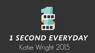 One Second Every Day 2015 | Katie Actually