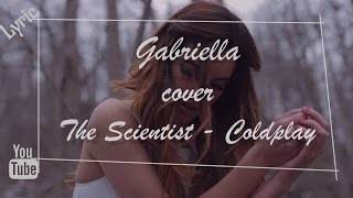 GABRIELLA - Coldplay - The Scientist (Cover) Lyric