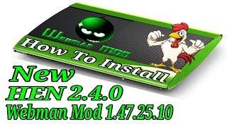 How To Install HEN 2.4.0 and Webman Mod 1.47.25.10 ( Fix HEN Failure ) (2019)