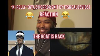 """K-RELLY"" ( GTA 5 HORROR SKIT BY ITSREAL85VIDS) - REACTION!!!"