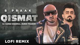 Qismat (Lofi Remix) | Ammy Virk | B Praak | Jaani | DJ Harsh Sharma | Sunix Thakor | Desilofi