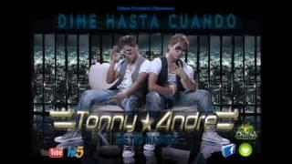 TONNY  Y  ANDRE -- ( Dime Hasta Cuando ) -- Prd  By  Diem Studios (  ORIGINAL )