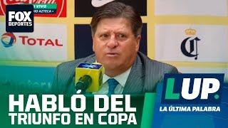 """LUP: """"El equipo hizo un partido redondo"""": Miguel Herrera"""