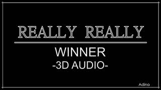REALLY REALLY - WINNER (3D Audio)