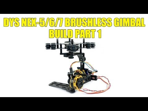 DYS Nex-5/6/7 Brushless Gimbal | Build Part 1