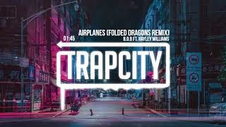 B.o.B ft. Hayley Williams - Airplanes (Folded Dragons Remix)