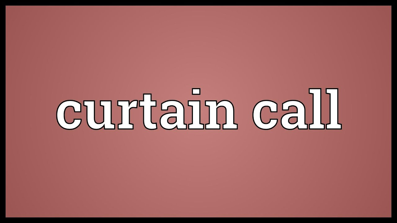 Curtain Call Meaning