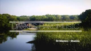 50 Hz Masterz - Shadows 165 BPM Extended Mix Darkes Hardmusics Is Back