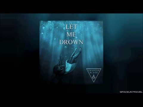 Chapter Black -  Let Me Drown