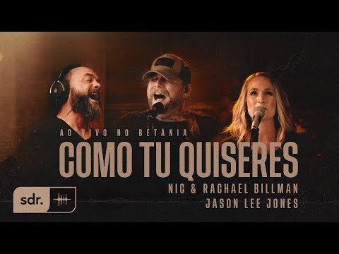 Como Tu Quiseres (Ao Vivo no Betânia) - Nic & Rachael Billman + Jason Lee Jones | Som do Reino