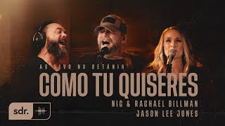 Como Tu Quiseres (Ao Vivo no Betânia) - Nic & Rachael Billman + Jason Lee Jones | Som do Reino