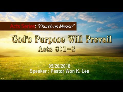"""God's Purpose will Prevail"" [ Acts 8:1-8] Speaker: Pastor Won K. Lee 2018.5.20"