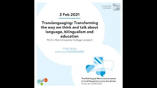 Li Wei:Translanguaging:Transforming the way we think&talk about language, bilingualism and education