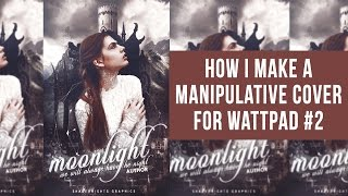 How I Make A Manipulative Cover for Wattpad #2