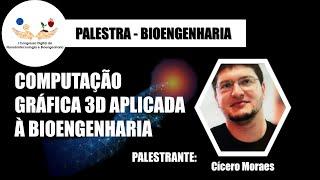 Computação Gráfica 3D Aplicada à Bioengenharia - Cícero Moraes