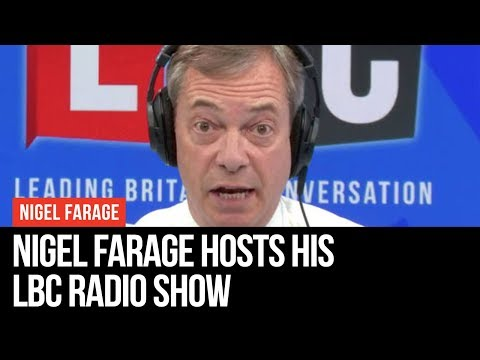 Nigel Farage Live On LBC - LBC