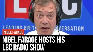 Nigel Farage Live On LBC - LBC