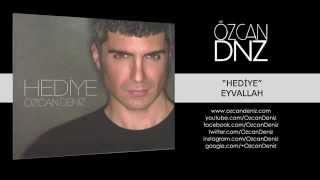 Download Özcan Deniz - Eyvallah MP3 song and Music Video