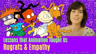 Rugrats & Empathy - Lessons Animation Taught Us