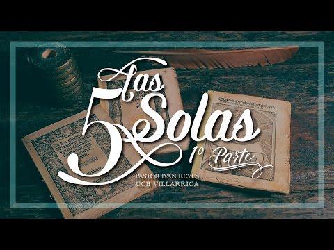 Las 5 Solas - 1° Parte / Pastor Iván Reyes