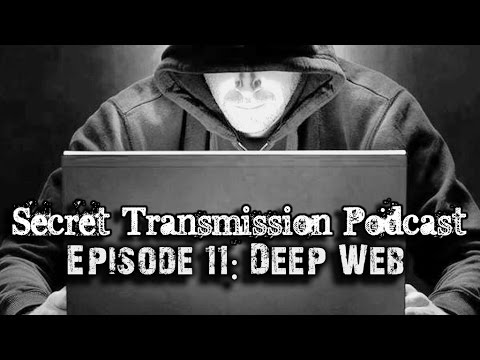 Episode 11: Deep Web (Secret Transmission Podcast)