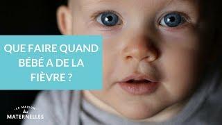 Que faire quand bébé a de la fièvre - La Maison des Maternelles #LMDM