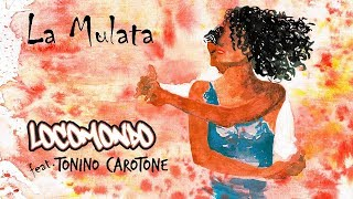 Locomondo feat. Tonino Carotone - La Mulata -  Audio Release