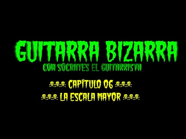 Guitarra Bizarra - La Escala Mayor (cap06)