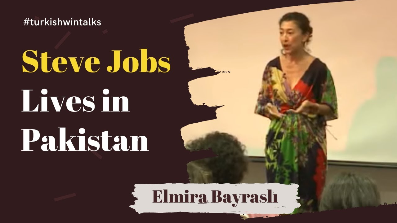 Elmira Bayraslı | Steve Jobs Lives in Pakistan