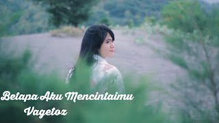 Video Vagetoz - Betapa Aku Mencintaimu (Rara Agha Cover ) download MP3, 3GP, MP4, WEBM, AVI, FLV November 2018
