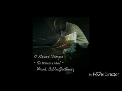 I Never Forgot  (Prod. BubbaGotBeatz) -Instrumental -
