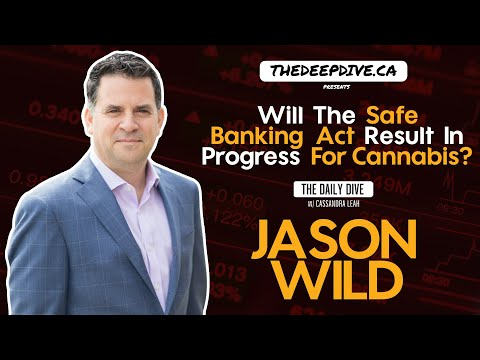 Will The Safe Banking Act Result In Progress For Cannabis? - The Daily Dive feat Jason Wild