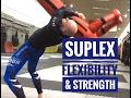 Flexibility & Strength for the Suplex