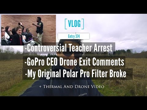 Teacher Arrested Story Plus GoPro CEO Drone Comments And My Mavic Pro Filter Broke