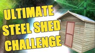 Ultimate Steel Shed Challenge