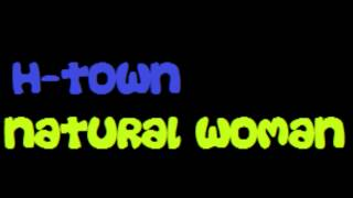 H-Town - Natural Woman