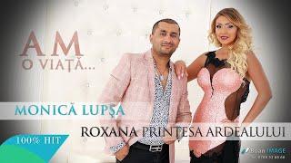 Monica Lupsa &amp Roxana Printesa Ardealului - Am o viata... (HIT 2015)