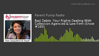 """#160 - """"Bad Debts: Your Rights Dealing With Collection Agencies & Law Firm"""" on Parent Pump Radio"""