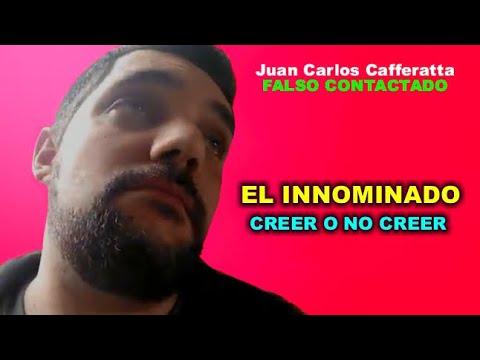 Juan Carlos Cafferatta - FALSO CONTACTADO - EL INNOMINADO