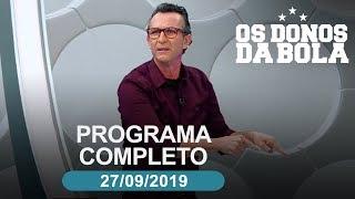 Os Donos da Bola - 27/09/2019 -  Programa completo