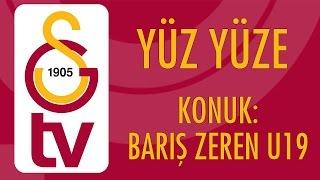 Yüz Yüze | Barış Zeren U19 (10 Kasım 2016)