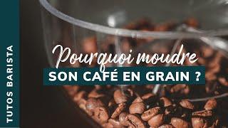Pourquoi moudre son café en grain ? | Les astuces de Barista