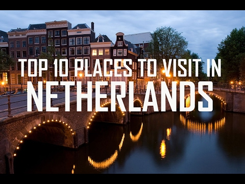 Top 10 Places To Visit In Netherlands - Netherlands Tourist Attractions - Travel Netherlands