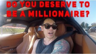 DO YOU DESERVE TO BE A MILLIONAIRE? HERE