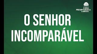 """O SENHOR INCOMPARÁVEL"" - ISAÍAS 40. 12-26"