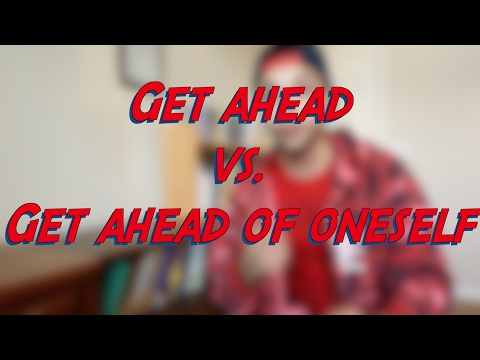 Get ahead vs. Get ahead of oneself - W26D7 - Daily Phrasal Verbs - Learn English online free video