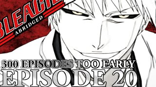 "Bleach (S) Abridged Ep20 - ""300 Episodes Too Early"""